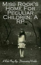Miss Rook's Home For Peculiar Children: A RP by Discover-