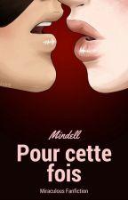 Pour cette fois - Miraculous Fanfiction by Mindell