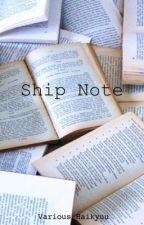 Ship Note by Br1ngM3Th3H0r1z0n