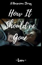 How it should've gone (Harmione) (ON HOLD) by X_Lune