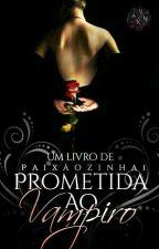 Prometida  Do Vampiro ❤💀 by paixaozinha1