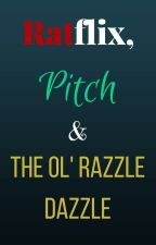 Ratflix, Pitch and the Ol' Razzle Dazzle by AXTheCoolKid