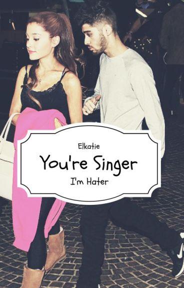 You're Singer, I'm Hater    Zayn Malik ✔