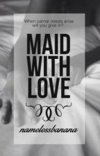 Maid with Love || h.s. #Wattys2015 by NamelessBanana