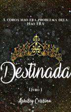 Destinada [Livro 1] by Menina_Ashiley