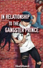 IN RELATIONSHIP TO THE GANGSTER PRINCE (ON-GOING) by 6Death6Queen6