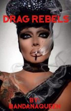 Drag Rebels (RPDR) by BandanaQueen