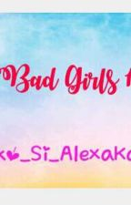 Bad Girls (EDITING) by Ako_Si_AlexaKaye