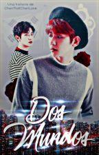 "DOS MUNDOS - Saga ""Mi Destino III"" (ChanBaek) by ChenTrollChenLove"