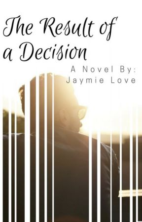 The Result of a Decision by Jaymie_Love