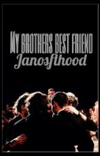My Brothers Best Friend  (One Direction Fanfic) by Janosfthood
