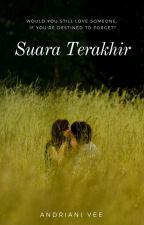 Suara Terakhir (Complete)  by Andriani_Vannie92