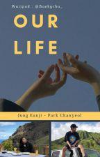 Our Life [Chanyeol - Eunji] by Baekychu_