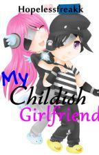 My Childish Girlfriend (ONHOLD) by Hopelessfreakk