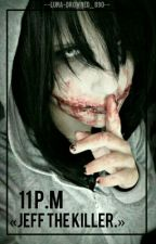 11 p.m. «Jeff The Killer x lectora.» by --Luna-Drowned_890--