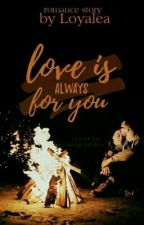 Love Is Always For You by Loyalea