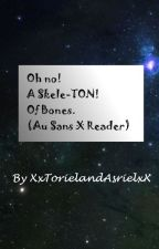 Oh no! A Skele-TON! Of Bones. (Au Sans X Reader) [DISCONTINUED] by EchoSwirl