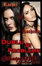 Dublu si Probleme by SilentPen2213