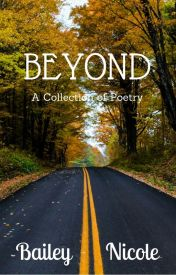 Beyond: A Collection of Poetry by baybookworm75