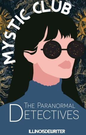 Mystic Club: The Paranormal Detectives by Illinoisdewriter
