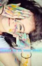 Things To Do When Bored by wingless_butterflies