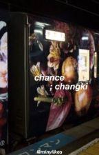 chance ; changki  by minyiikes