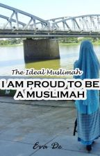 The Ideal Muslimah: I AM PROUD TO BE A MUSLIMAH by EvaDestrianti