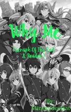 Why me? (Seraph of the end x reader) by Miranydeottat