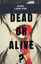 [Re-publish] DEAD OR ALIVE by shuu_rin08