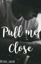 Pull Me Close || Chris lanzon Book 2 by Stereo_Lanzon
