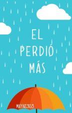El perdió más.  by Maya2303