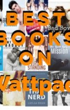 Best Books on Wattpad! by _WorsethanNicotine_