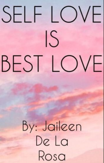 Self Love Is Best Love Jaileen De La Rosa Wattpad