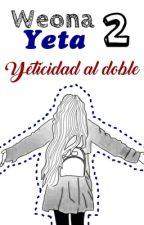 Weona yeta 2: Yetecidad al doble. by chapalapachala_