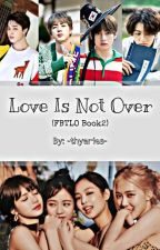 Love Is Not Over (FBFTLO BOOK2) by -thydgrace-