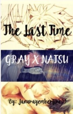 The last time {Gratsu} (Gray x Natsu) by SaraBerries
