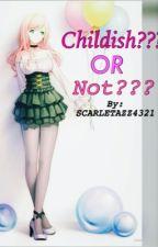 Childish? Or Not? (Arcana Famigllia) by ScarletAZZ4321