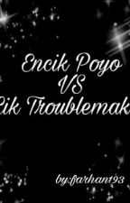 Encik Poyo VS Cik Troublemaker   by Farhan193