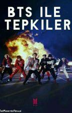 BTS İLE TEPKİLER by TheMonsterFemale