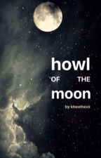 Howl of The Moon (A Remus Lupin Fanfiction) by kheathsxx