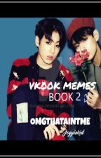 VKOOK Memes (BOOK 2) by OMGTHATAINTME_TY