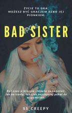 Bad Sister || zawieszone by OliwiaOliwia466
