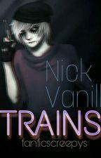 TRAINS | Nick Vanill by fanficscreepys