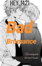 Bad Bromance (boyxboy) by hey_1421