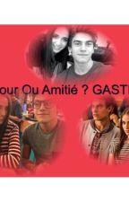Amitié ou amour ? Gastina  by soyluna_gastinaa