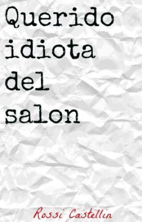 Querido  idiota del salón by rossirockss