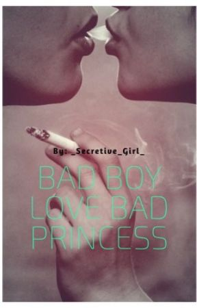 Bad Boy Love Bad Princess by _Secretive_Girl_