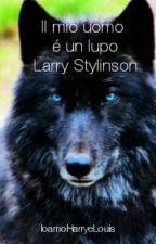 Il mio uomo è un lupo - Larry Stylinson by IoamoHarryeLouis