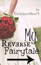My Reverse Fairytale by OnceUponATime73