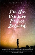I'm The Vampire Prince Beloved by miss_phoenix